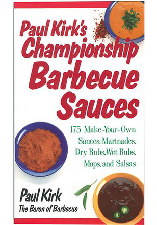 Paul Kirk's Championship BBQ Sauces Cook Book