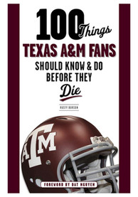 Texas A&M Aggies 100 Things Fan Guide