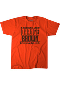 BreakingT Cleveland Orange If You Dont Wear Fashion Tee