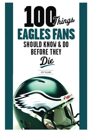 Philadelphia Eagles 100 Things Fan Guide