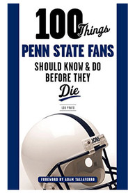 Penn State Nittany Lions 100 Things Fan Guide