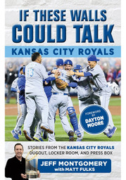 Kansas City Royals If These Walls Could Talk by Jeff Montgomery Fan Guide