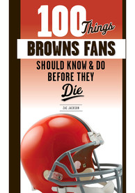 Cleveland Browns 100 Things Fan Guide