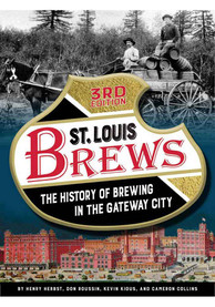 St Louis 3rd Edition The History of Brewing in the Gateway City 3rd Edition History Book