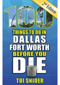 Dallas Ft Worth 100 Things To Do In Dallas-Fort Worth Before You Die Travel Book