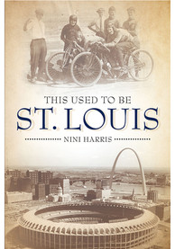 St Louis This Used To Be St. Louis HisTory Book