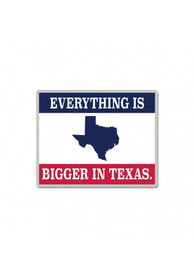 Texas Everything Is Bigger In Texas Pin