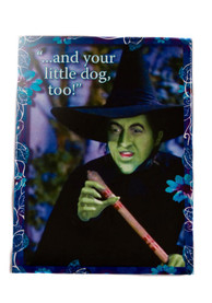 Wicked Witch Wizard of Oz And Your Little Dog Too Magnet
